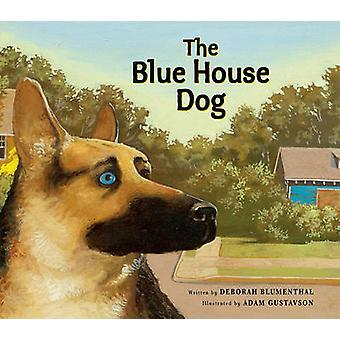 The Blue House Dog by Deborah Blumenthal - Adam Gustavson - 978156145