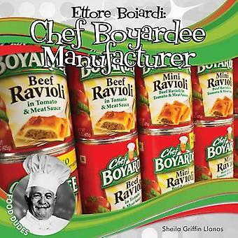 Ettore Boiardi - Chef Boyardee Manufacturer by Sheila Griffin Llanas -