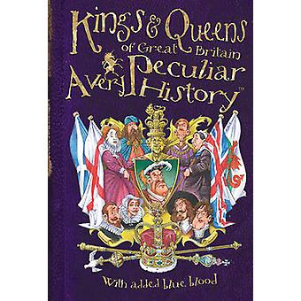 Kings & Queens of Great Britain - A Very Peculiar History by Antony Ma