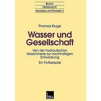 Wasser und Gesellschaft Von der hydraulischen Maschinerie zur nachhaltigen Entwicklung von Kluge & Thomas