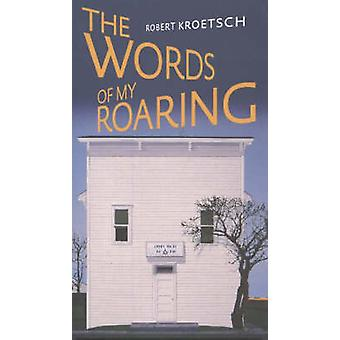 Words of My Roaring by Robert Kroetsch - Thomas Wharton - 97808886434