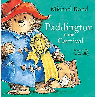 Paddington at the Carnival by Michael Bond & R. W. Alley