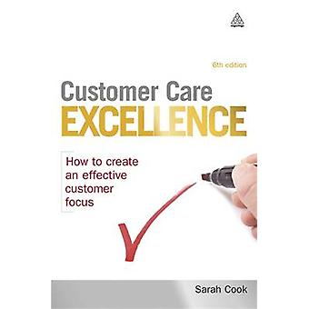 Customer Care Excellence How to Create an Effective Customer Focus by Cook & Sarah