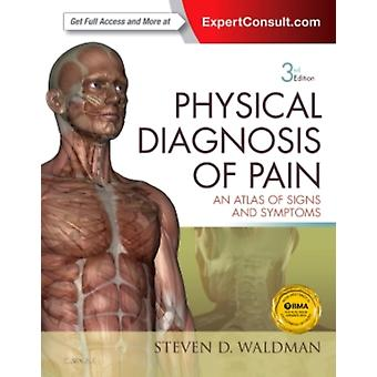 Physical Diagnosis of Pain: An Atlas of Signs and Symptoms 3e (.Net Developers Series) (Hardcover) by Waldman Steven
