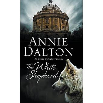 The White Shepherd: A Dog Mystery Set in Oxford (An Anna Hopkins Mystery) (Hardcover) by Dalton Annie