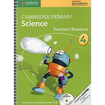 Cambridge Primary Science Stage 4 Teacher's Resource Book with CD-ROM (Cambridge International Examinations) (Spiral-bound) by Baxter Fiona Dilley Liz Cross Alan