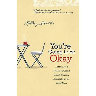 You're Going to be Okay - Truth Your Heart Needs to Hear - Especially