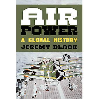 Air Power - A Global History by Jeremy Black - 9781442250963 Book