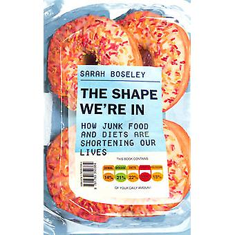 The Shape We're In - How Junk Food and Diets are Shortening Our Lives