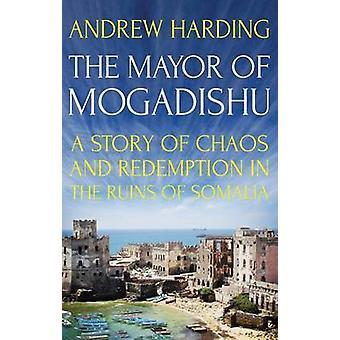 Der Bürgermeister von Mogadischu - eine Geschichte von Chaos und Erlösung in den Ruinen