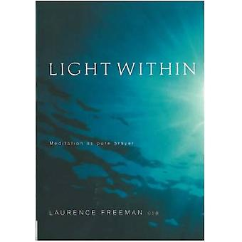 Light within - Meditation as Pure Prayer by Laurence Freeman - 9781853