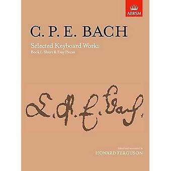 Selected Keyboard Works - Book I - Short & Easy Pieces by Carl Philipp