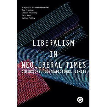 Liberalism in Neoliberal Times - Dimensions - Contradictions - Limits