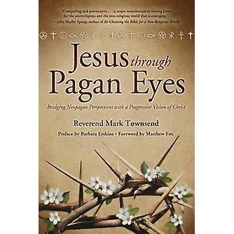 Jesus Through Pagan Eyes - Bridging Neopagan Perspectives with a Progr