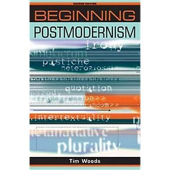 Beginning Postmodernism (2nd Revised edition) by Tim Woods - Peter Ba
