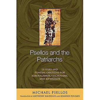 Psellos and the Patriarchs: Letters and Funeral Orations for Keroullarios, Leichoudes, and Xiphilinos (Michael...