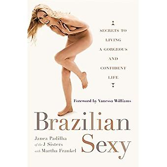 Brazilian Sexy: Secrets to Living a Gorgeous and Confident Life