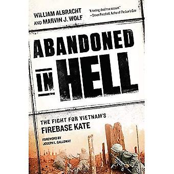 Övergiven i helvetet: kampen för Vietnams Firebase Kate