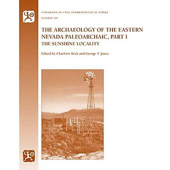 The Archaeology of the Eastern Nevada Paleoarchaic, Part 1: The Sunshine Locality (University of Utah Anthropological Papers)