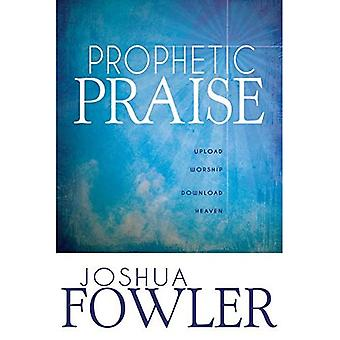 Prophetic Praise: Upload Worship Download Heaven