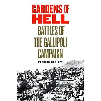 Gardens of Hell: Battles of the Gallipoli Campaign, 1915-1916