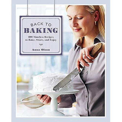Back to Baking  200 Timeless Recipes to Bake, Share, and Enjoy