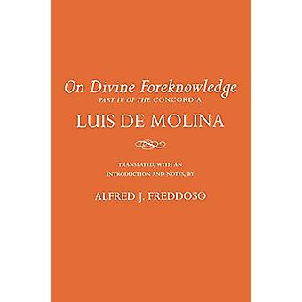 On Divine Foreknowledge - Part IV of the Concordia by Luis de Molina -