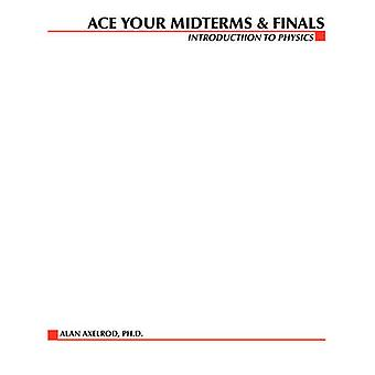 Ace Your Midterms  Finals Introduction to Physics by Axelrod & Alan