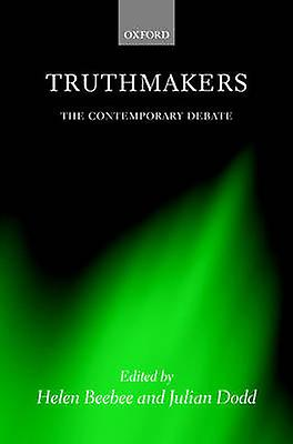 Truthmakers The Contemporary Debate by Beebee & Helen