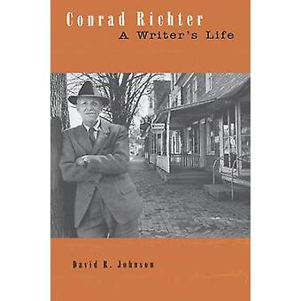 Conrad Richter A Writers Life by Johnson & David R.