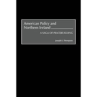 Amerikaanse politiek en Noord-Ierland een Saga over vredesopbouw door Thompson & Joseph E.