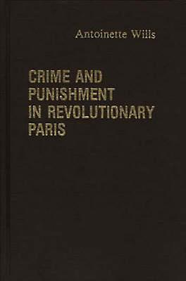 Crime and PunishHommest in Revolutionary Paris. by Wills & Antoinet