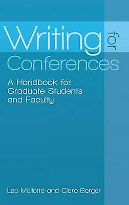Writing for Conferences A Handbook for Graduate Students and Faculty by Mallette & Leo