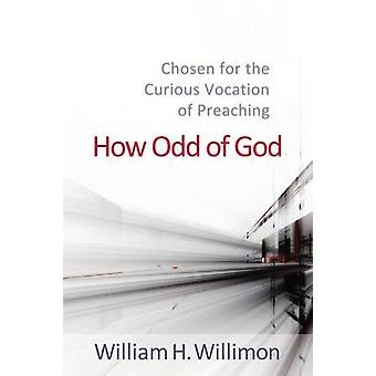 How Odd of God by Willimon & William H.