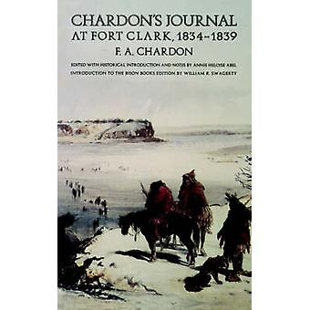 Chardons Journal at Fort Clark 18341839 by Chardon & F. & A.