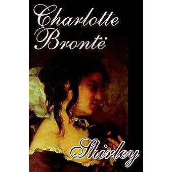 Shirley by Charlotte Bronte Fiction by Bronte & Charlotte