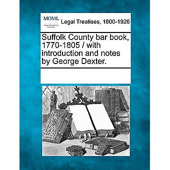 Suffolk County bar book 17701805  with introduction and notes by George Dexter. by Multiple Contributors & See Notes