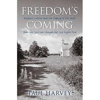 Freedoms Coming Religious Culture and the Shaping of the South from the Civil War through the Civil Rights Era by Harvey & Paul