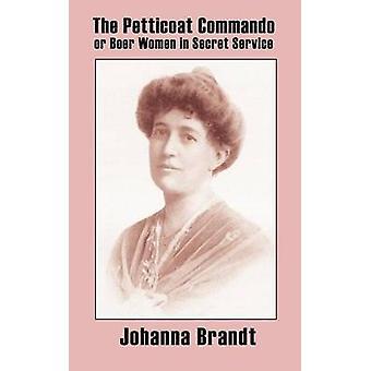 The Petticoat Commando or Boer Women in Secret Service by Brandt & Johanna