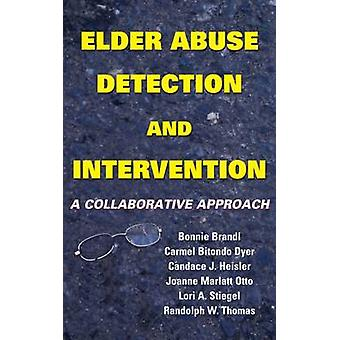 Elder Abuse Detection and Intervention A Collaborative Approach by Brandl & Bonnie