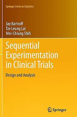 Sequential Experimentation in Clinical Trials  Design and Analysis by Bartroff & Jay