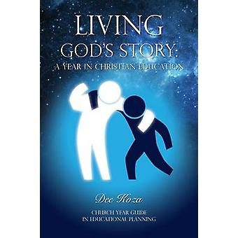 Living Gods Story A Year in Christian Education by Koza & Dee