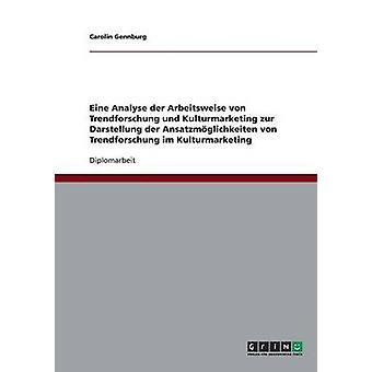 Die Verknpfung von Trendforschung und Kulturmarketing.  Analisar und Ansatzmglichkeiten por Gennburg & Carolin