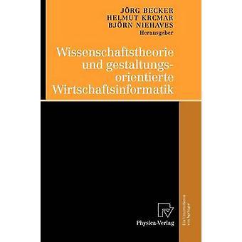 Wissenschaftstheorie und gestaltungsorientierte Wirtschaftsinformatik by Becker & Jrg