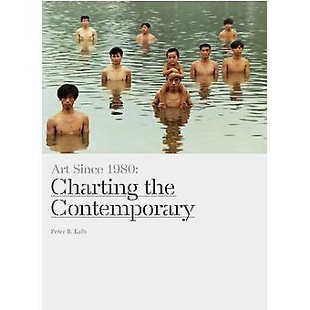Art Since 1980 - Charting the Contemporary by Peter R. Kalb - 97817806