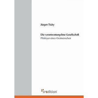 Die Verantwortungslose Gesellschaft by Tichy & Jurgen