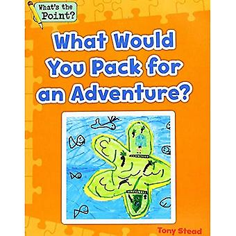 What Would You Pack for an Adventure? (What's the Point? Reading and Writing Expository Text)