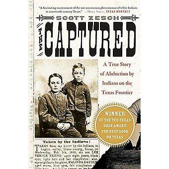The Captured - A True Story of Abduction by Indians on the Texas Front