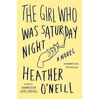 The Girl Who Was Saturday Night by Heather O'Neill - 9780374536107 Bo