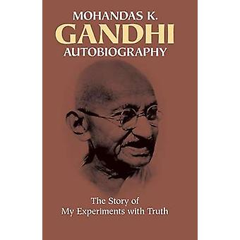 Autobiography - The Story of My Experiments with Truth (Dover ed) by M